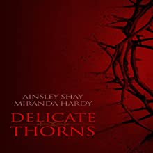 Delicate Thorns (       UNABRIDGED) by Ainsley Shay, Miranda Hardy Narrated by Angie Hickman