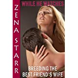 While He Watches: Breeding the Best Friend's Wifeby Zena Starr