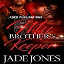 My Brother's Keeper Audiobook by Jade Jones Narrated by Derrick E. Hardin