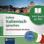 Sofort Italienisch sprechen (Compact SilverLine Sofort Sprechen): Sprachtraining für die Reise | Ivana Ventresca Segers