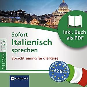 Sofort Italienisch sprechen (Compact SilverLine Sofort Sprechen) Hörbuch