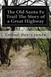 img - for The Old Santa Fe Trail The Story of a Great Highway book / textbook / text book