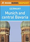 img - for Munich and central Bavaria Rough Guides Snapshot Germany (includes day-trips from Munich, Oktoberfest information, Ingolstadt, Neuburg an der Donau, Eichst tt, ... and Landsberg am Lech) (Rough Guide to...) book / textbook / text book