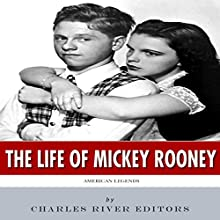 American Legends: The Life of Mickey Rooney (       UNABRIDGED) by Charles River Editors Narrated by Robert Diepenbrock