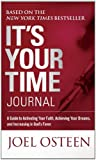 Its Your Time Journal: A Guide to Activating Your Faith, Achieving Your Dreams, and Increasing in Gods Favor