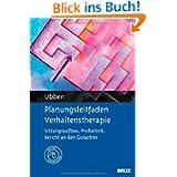 Planungsleitfaden Verhaltenstherapie: Sitzungsaufbau, Probatorik, Bericht an den Gutachter. Mit Online-Materialien...