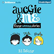 Auggie & Me: Three Wonder Stories (       UNABRIDGED) by R. J. Palacio Narrated by Michael Chamberlain, Scott Merriman, Taylor Ann Krahn, R. J. Palacio