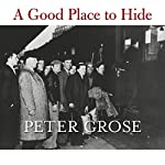 A Good Place to Hide: How One French Community Saved Thousands of Lives in World War II | Peter Grose