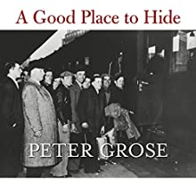 A Good Place to Hide: How One French Community Saved Thousands of Lives in World War II Audiobook by Peter Grose Narrated by Gordon Griffin