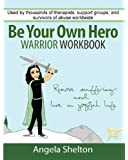 Be Your Own Hero Warrior Workbook: for survivors, warriors, advocates, loved ones and supporters ready to move past pain and suffering and reclaim joy and happiness