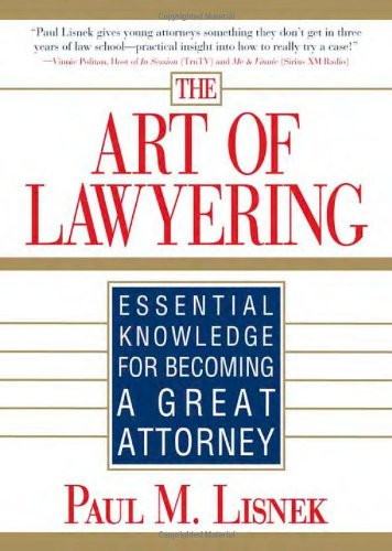 The Art Of Lawyering: Essential Knowledge For Becoming A Great Attorney