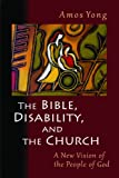 The Bible, Disability, and the Church: A New Vision of the People of God