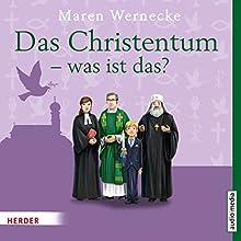 Das Christentum - Was ist das? Hörbuch von Maren Wernecke Gesprochen von: Hemma Michel, Hans Jürgen Stockerl