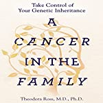 A Cancer in the Family: Take Control of Your Genetic Inheritance | Theodora Ross, MD, PhD,Siddhartha Mukherjee