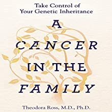 A Cancer in the Family: Take Control of Your Genetic Inheritance Audiobook by Theodora Ross, MD, PhD, Siddhartha Mukherjee Narrated by Marguerite Gavin