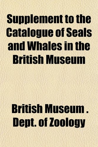 Supplement to the Catalogue of Seals and Whales in the British Museum