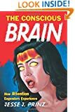 The Conscious Brain: How Attention Engenders Experience (Philosophy of Mind Series)