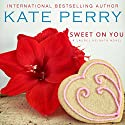 Sweet On You: Laurel Heights, Book 6 Audiobook by Kate Perry Narrated by Xe Sands