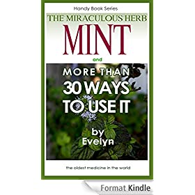 Mint, The Miraculous Herb and more than 30 Ways To Use It (Handy Book Series 2) (English Edition)