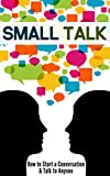 Small Talk: How to Start a Conversation & Talk to Anyone