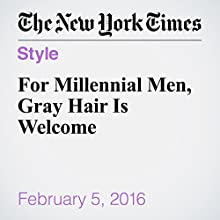 For Millennial Men, Gray Hair Is Welcome Other by Max Berlinger Narrated by Fleet Cooper