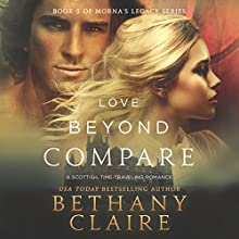Love Beyond Compare: Morna's Legacy Series, Book 5 Audiobook by Bethany Claire Narrated by Lily Collingwood