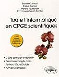 Toute l'informatique en CPGE scientifiques, 1re et 2e années - Cours complet et détaillé, exercices corrigés avec Python, SQL et Scilab, annales corrigées...