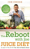 The Reboot with Joe Juice Diet - Lose weight, get healthy and feel amazing: As seen in the hit film 'Fat, Sick & Nearly Dead' (English Edition)