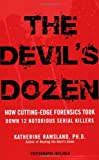 The Devil's Dozen: How Cutting-Edge Forensics Took Down 12 Notorious Serial Killers (0425226034) by Ramsland, Katherine