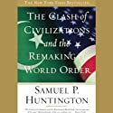 The Clash of Civilizations and the Remaking of World Order (       UNABRIDGED) by Samuel P. Huntington Narrated by Paul Boehmer