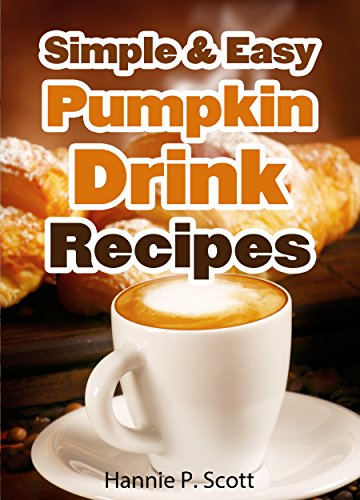 Simple & Easy Pumpkin Drink Recipes: 20 Pumpkin Drink Recipes - Quick And Easy Pumpkin Drink Recipe Cookbook (Quick And Easy Cooking Series) front-1044964