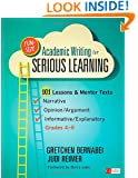Fun-Size Academic Writing for Serious Learning: 101 Lessons & Mentor Texts--Narrative, Opinion/Argument, & Informative/Explanatory, Grades 4-9 (Corwin Literacy)