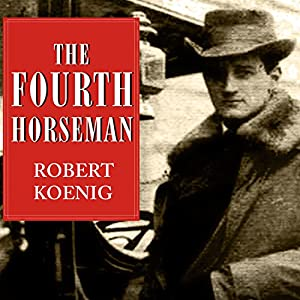 The Fourth Horseman: One Man's Mission to Wage the Great War in America | [Robert Koenig]