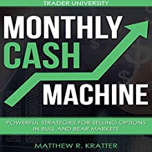Monthly Cash Machine: Powerful Strategies for Selling Options in Bull and Bear Markets Audiobook by Matthew R. Kratter Narrated by Mike Norgaard