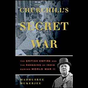 Churchill's Secret War: The British Empire and the Ravaging of India During World War II | [Madhusree Mukarjee]
