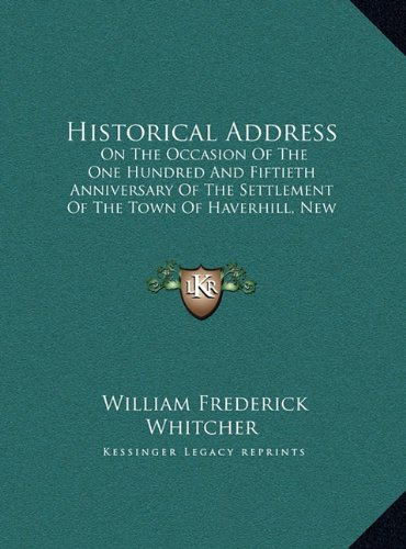 Historical Address: On the Occasion of the One Hundred and Fiftieth Anniversary of the Settlement of the Town of Haverhill, New Hampshire (1912)