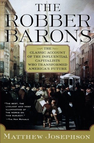 The Robber Barons: The Great American Capitalists, 1861-1901 (Harvest Book)