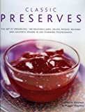 Classic Preserves: The art of preserving: 140 delicious jams, jellies, pickles, relishes and chutneys shown in 220 stunning photographs (0754818144) by Mayhew, Maggie