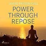 Power Through Repose | Annie Payson Call