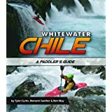 "Whitewater Chile: A Paddler's Guidevon ""Tyler Curtis"""