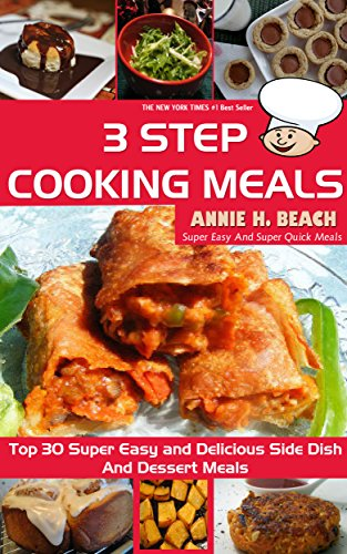 Free Kindle Book : 3 Step Cooking Meals Book: Top 30 Super Easy and Delicious Side Dish And Dessert Meals
