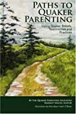 img - for Paths to Quaker Parenting Using Quaker Beliefs, Testimonies and Practices book / textbook / text book