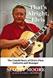 That's Alright, Elvis: The Untold Story of Elvis's First Guitarist and Manager, Scotty Moore (English Edition)