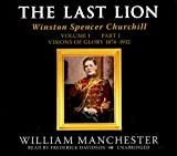 The Last Lion: Winston Spencer Churchill, Volume One: Visions of Glory, 1874-1932 (Part 1 of 2-part Library CD Edition)