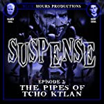 SUSPENSE, Episode 2: The Pipes of Tcho Ktlan | John C. Alsedek,Dana Perry-Hayes