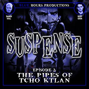 SUSPENSE, Episode 2: The Pipes of Tcho Ktlan | [John C. Alsedek, Dana Perry-Hayes]