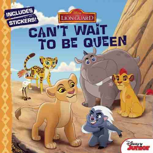 The Lion Guard Can't Wait to Be Queen - Disney Book Group