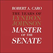 Master of the Senate - The Years of Lyndon Johnson, Volume III (Part 3 of a 3-Part Recording) | Robert A. Caro