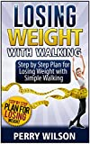 Losing Weight with Walking: Step by Step Plan for Losing Weight with Simple Walking (Losing Weight with Walking, walking for weight loss, walking for fitness)