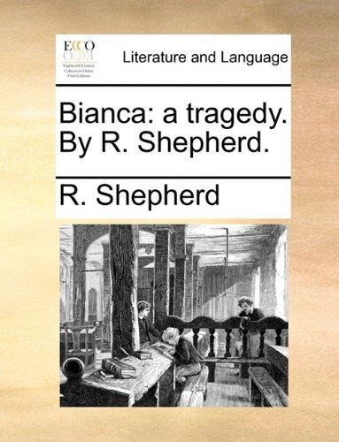 Bianca: a tragedy. By R. Shepherd.